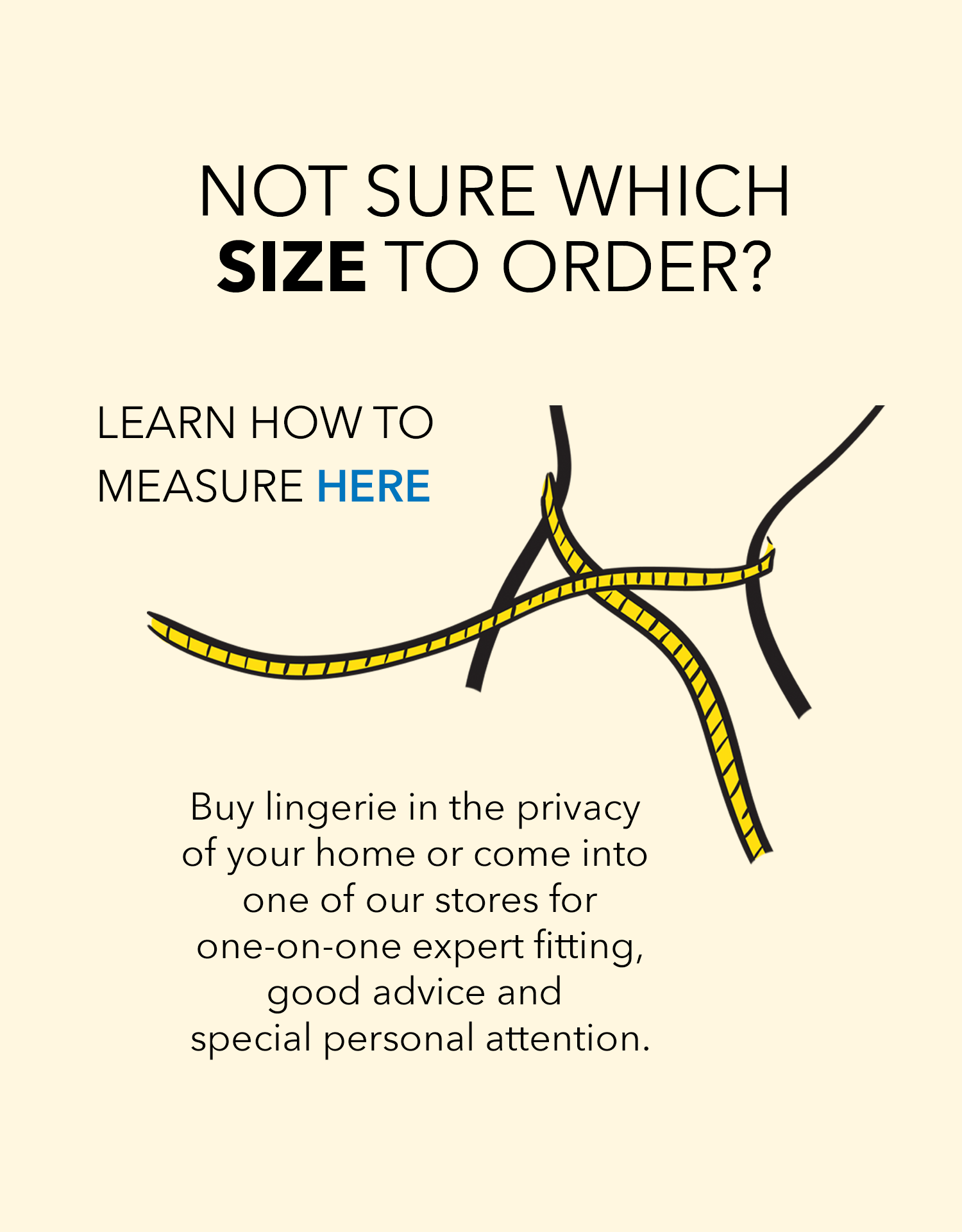 Not sure which size to order? Get a good lingerie fit. Learn how to measure here.